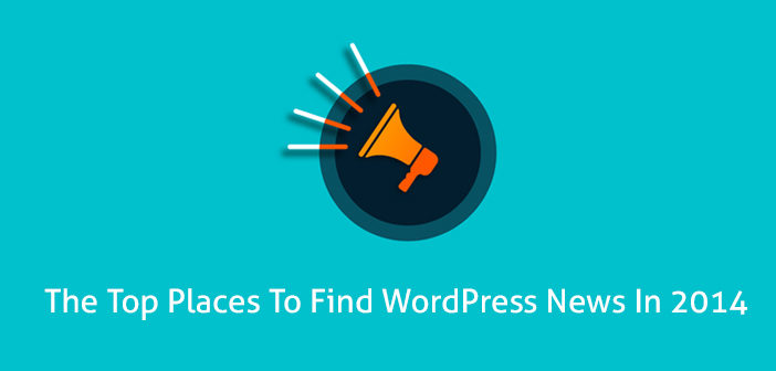 Top 10 Places To Find WordPress News In 2014